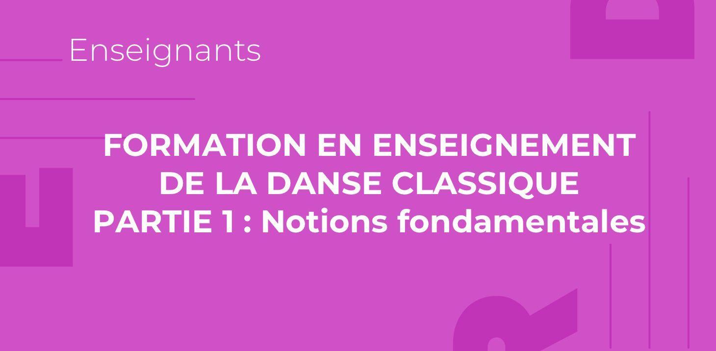 Formation en enseignement de la danse classique, partie 1: Les notions fondamentales