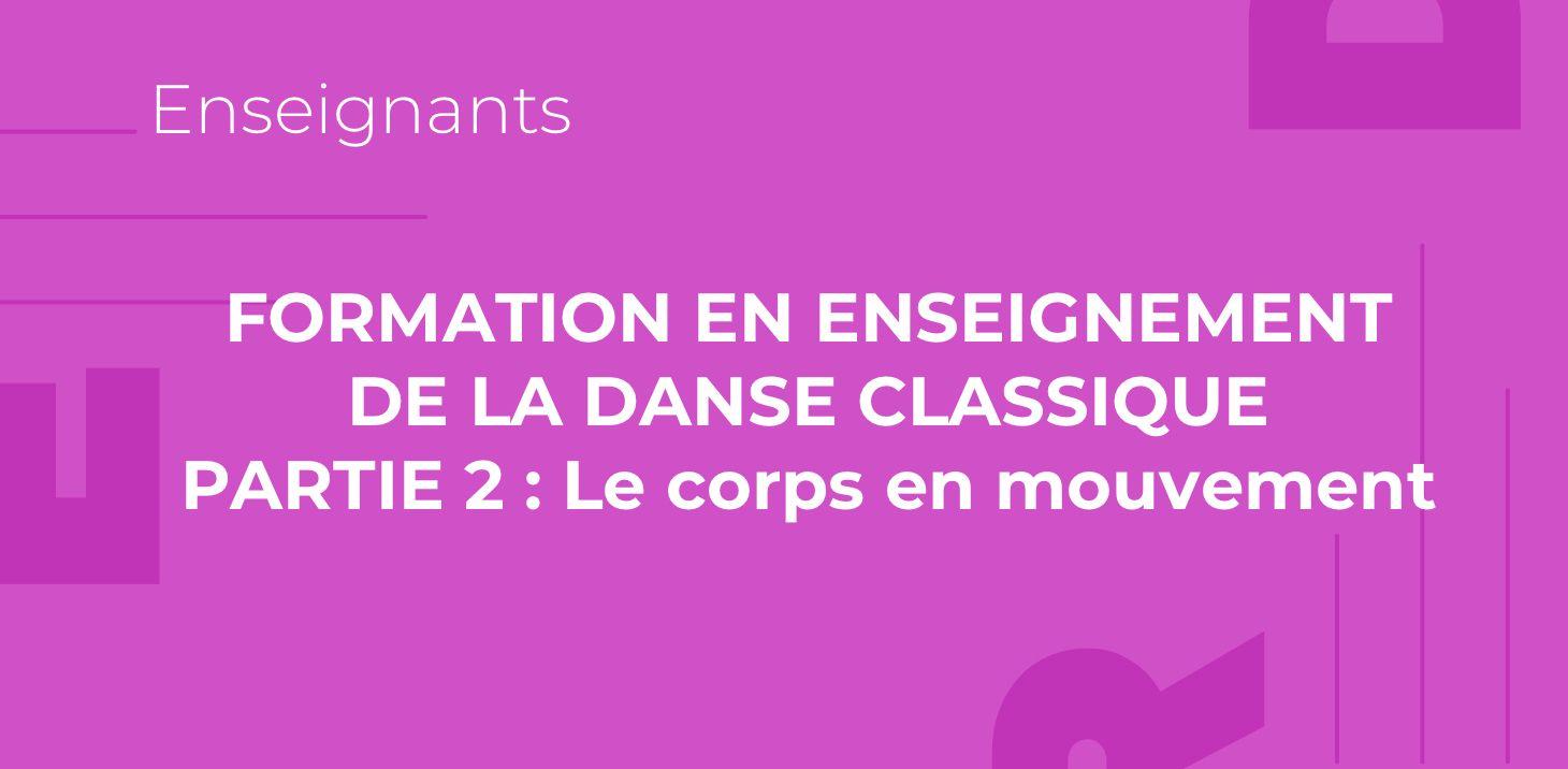 Formation en enseignement de la danse classique, partie 2 : Le corps en mouvement