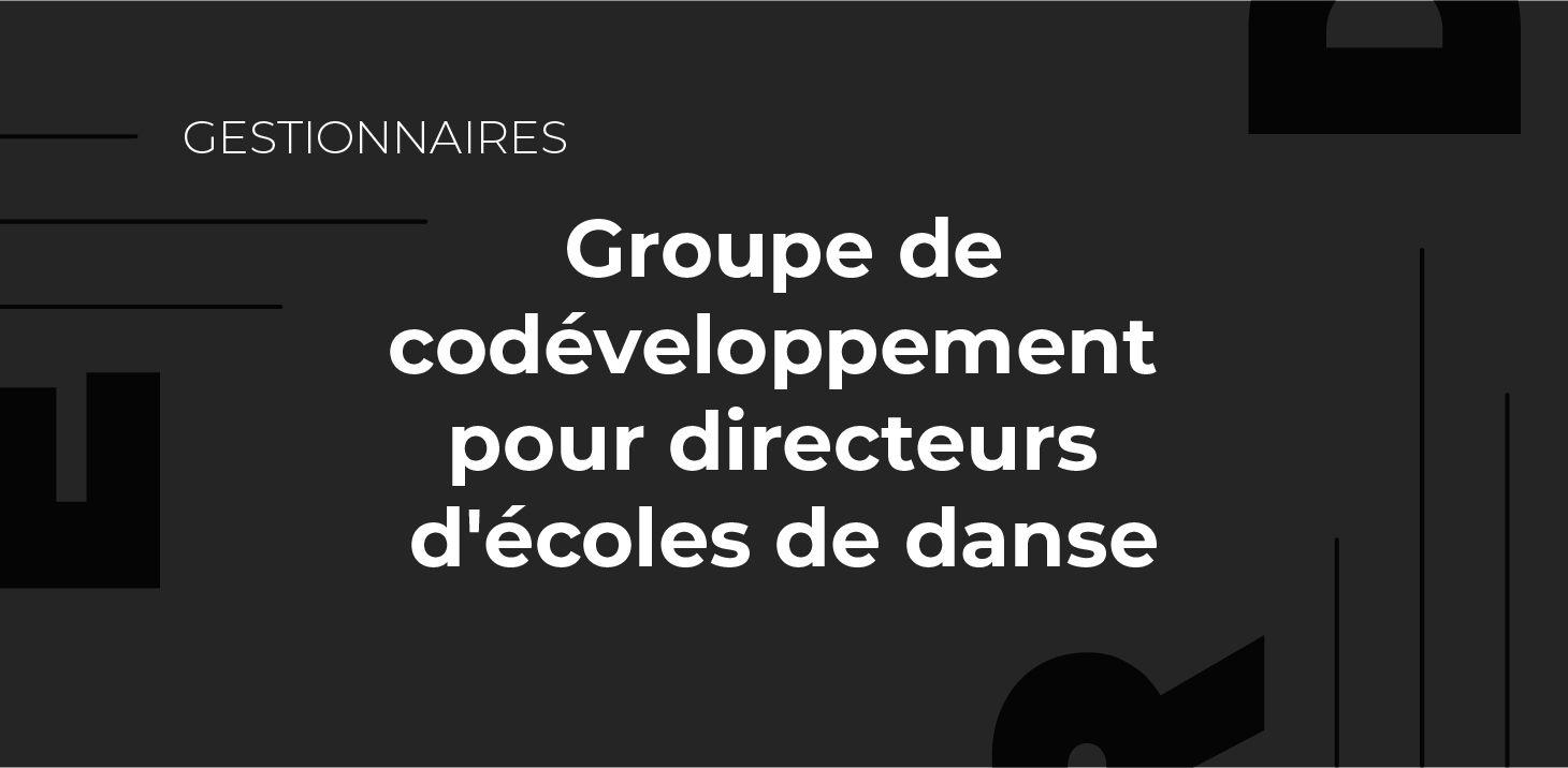 Groupe de codéveloppement pour directeurs d'écoles de danse