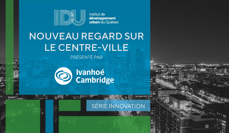 Sylvain Fortier, Chef de l'investissement et de l'innovation, Ivanhoé Cambridge et invités