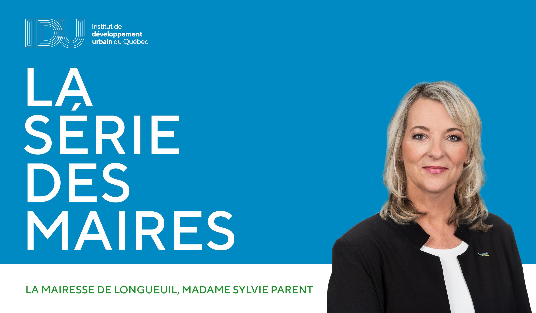 La série des maires - Mme Sylvie Parent et la Ville de Longueuil
