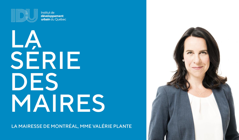 La série des maires - Mme Valérie Plante et la Ville de Montréal