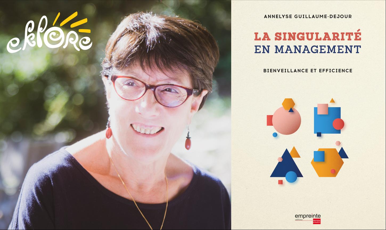 La Singularité en management - Rencontre et échanges avec Annelyse Guillaume-Dejour