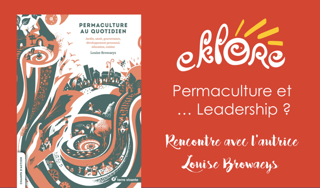 Permaculture et leadership - Rencontre et échanges avec Louise Browaeys