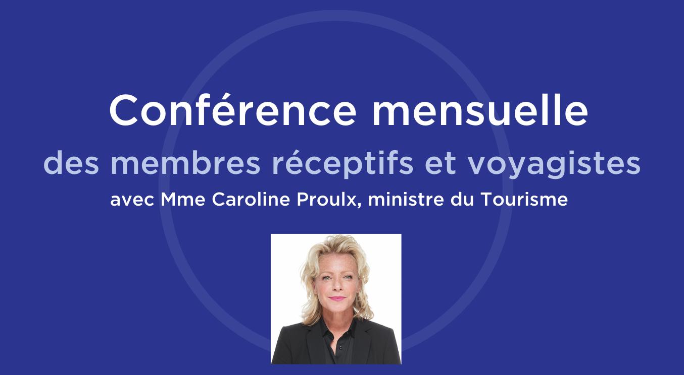 COMPLET - Conférence mensuelle des membres réceptifs et voyagistes avec Mme Caroline Proulx