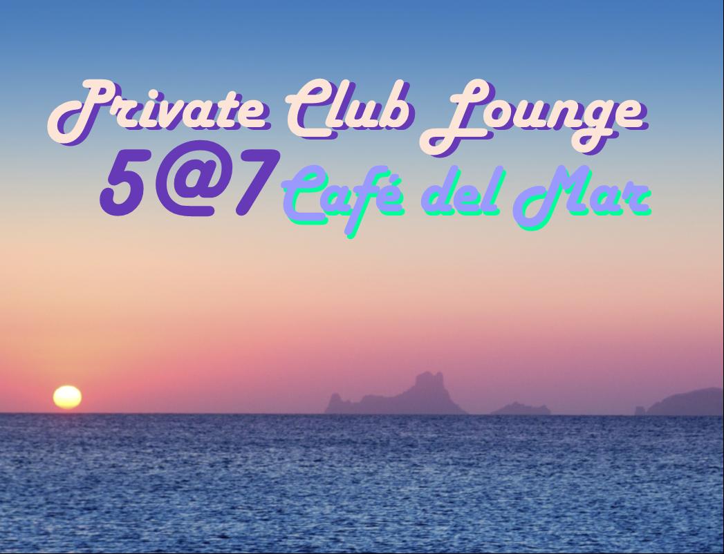 Private Club Lounge 5@7: Café del Mar