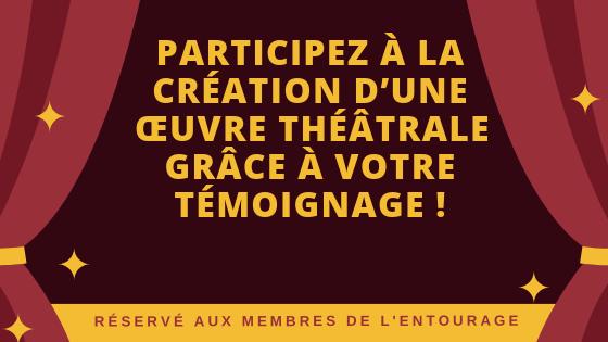 Ateliers Témoignages pour création théâtrale - Réservés aux membres de l'entourage
