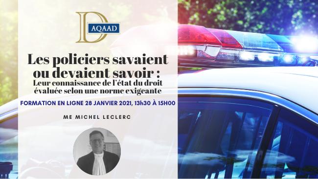 Les policiers savaient ou devaient savoir, par Me Michel Leclerc