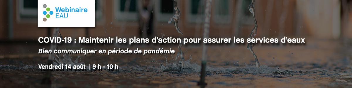 Webinaire  Eau - COVID-19 : Maintenir les plans d'action pour assurer les services d'eaux - Bien communiquer en période de pandémie