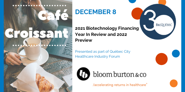 Café Croissant with Bloom Burton & Co. - 2021 Biotechnology Financing Year In Review and 2022 Preview