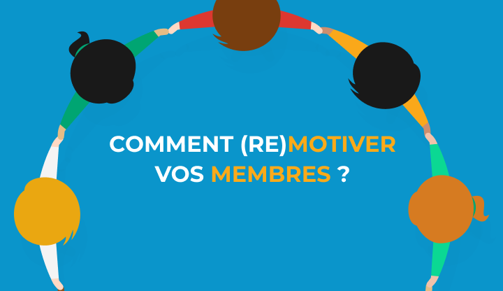 Comment (re)motiver vos membres ?