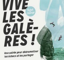 Soirée Ticket for Change : Vive les galères !